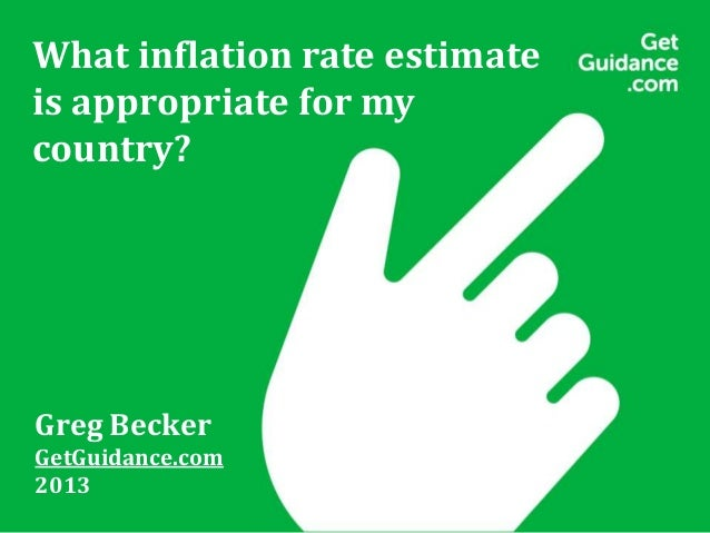 What inflation rate estimate is appropriate for my country? Greg Becker GetGuidance.com 2013