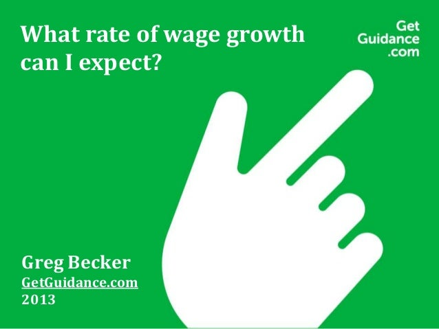 What rate of wage growth can I expect? Greg Becker GetGuidance.com 2013