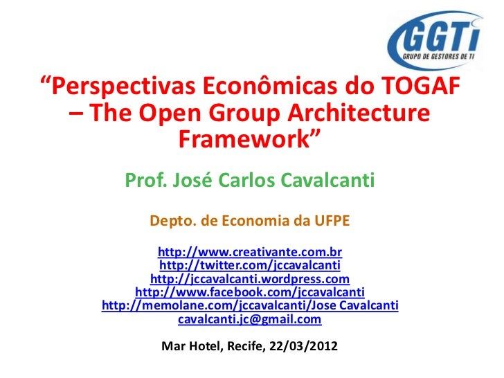 """Perspectivas Econômicas do TOGAF  – The Open Group Architecture            Framework""       Prof. José Carlos Cavalcanti ..."