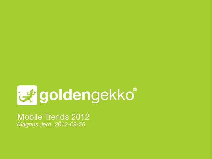 Mobile Trends 2012!Magnus Jern, 2012-09-25