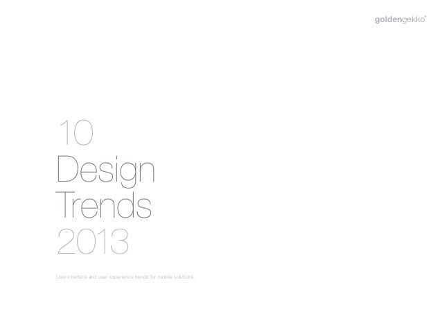 10DesignTrends2013User interface and user experience trends for mobile solutions.