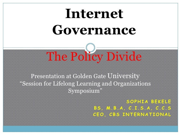 "Internet            Governance          The Policy Divide     Presentation at Golden Gate University ""Session for Lifelong..."