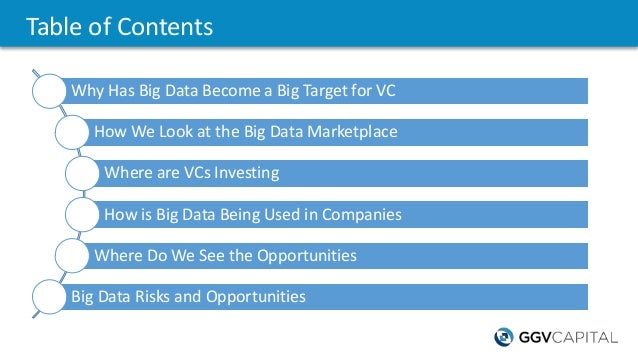Table of Contents Why Has Big Data Become a Big Target for VC How We Look at the Big Data Marketplace Where are VCs Invest...