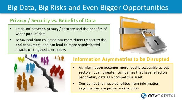 Big Data, Big Risks and Even Bigger Opportunities • Trade-off between privacy / security and the benefits of wider pool of...