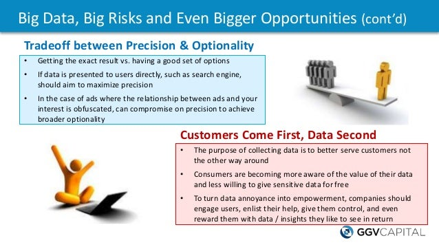 Big Data, Big Risks and Even Bigger Opportunities (cont'd) • The purpose of collecting data is to better serve customers n...