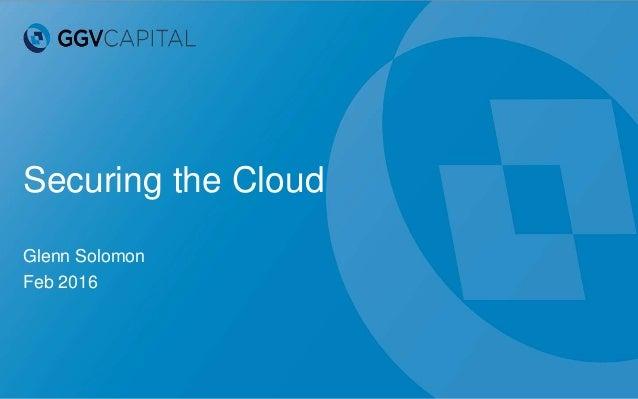 Securing the Cloud Glenn Solomon Feb 2016