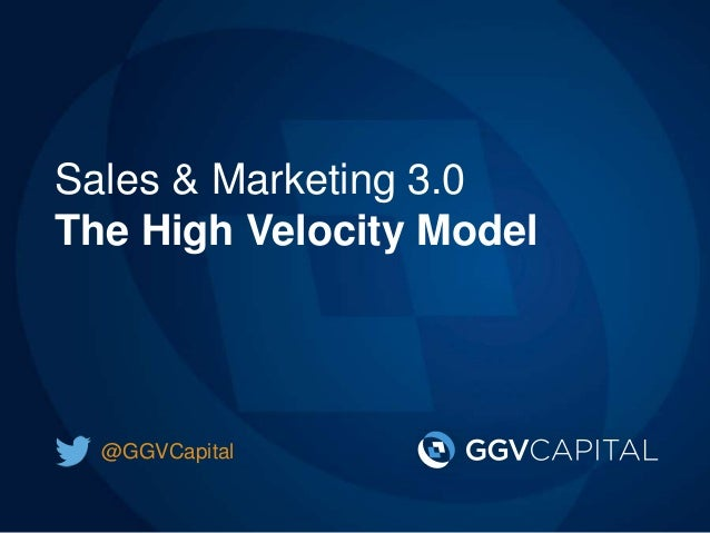 Sales & Marketing 3.0 The High Velocity Model @GGVCapital