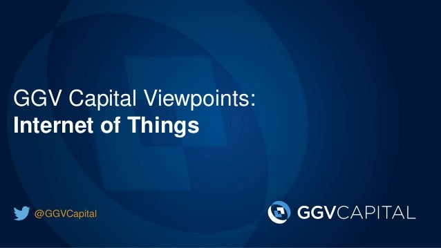 GGV Capital Viewpoints: Internet of Things @GGVCapital