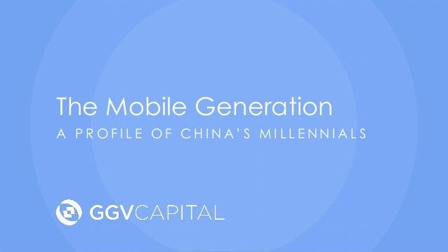 The Mobile Generation A P R O F I L E O F C H I N A ' S M I L L E N N I A L S