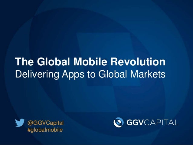 The Global Mobile Revolution Delivering Apps to Global Markets @GGVCapital #globalmobile