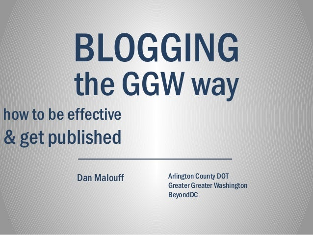 the GGW way Dan Malouff how to be effective & get published BLOGGING Arlington County DOT Greater Greater Washington Beyon...