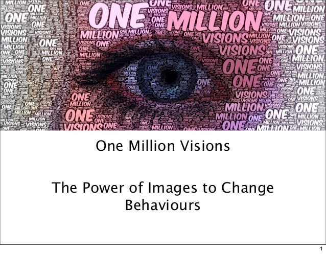 One Million Visions The Power of Images to Change Behaviours 1