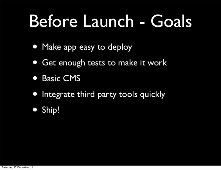 Before Launch - Goals                       • Make app easy to deploy                       • Get enough tests to make it ...