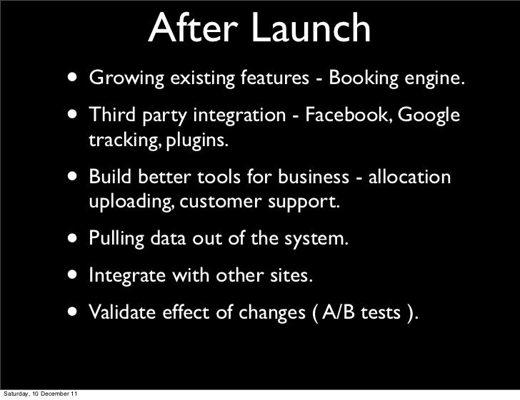 After Launch                    • Growing existing features - Booking engine.                    • Third party integration...
