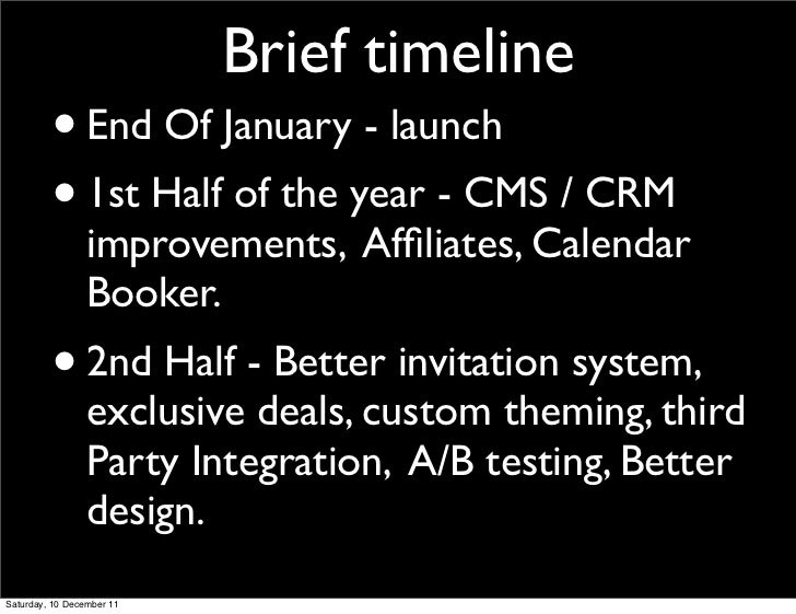 Brief timeline         • End Of January - launch         • 1st Half of the year - CMS / CRM                 improvements, ...