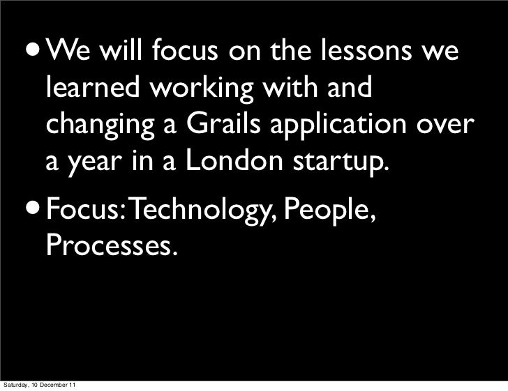 •      We will focus on the lessons we             learned working with and             changing a Grails application over...