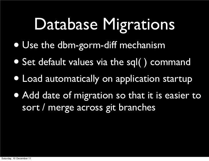 Database Migrations         • Use the dbm-gorm-diff mechanism         • Set default values via the sql( ) command         ...