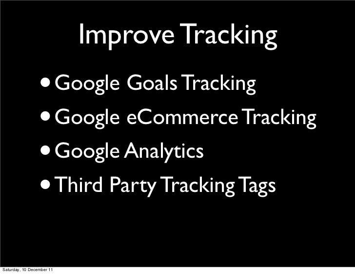 Improve Tracking                 •         Google Goals Tracking                 • Google eCommerce Tracking              ...