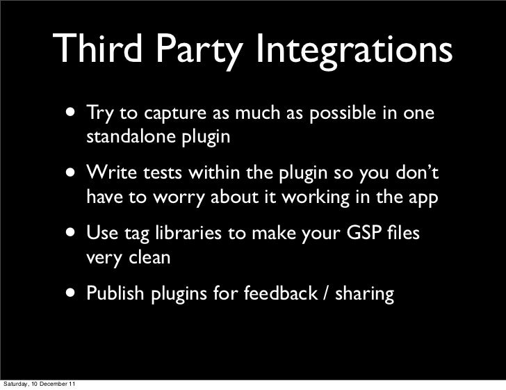 Third Party Integrations                    • Try to capture as much as possible in one                           standalo...