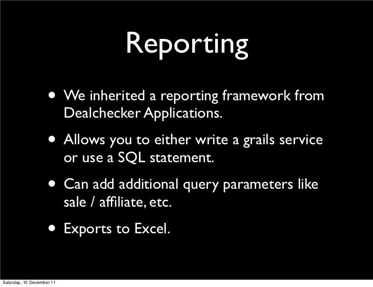 Reporting                    • We inherited a reporting framework from                           Dealchecker Applications....