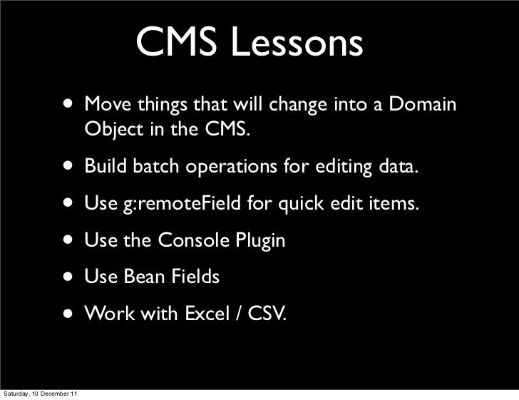 CMS Lessons                  • Move things that will change into a Domain                           Object in the CMS.    ...