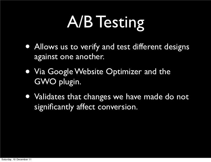 A/B Testing                  • Allows us to verify and test different designs                           against one anothe...