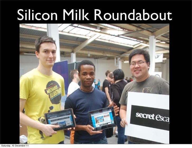 Silicon Milk RoundaboutSaturday, 10 December 11