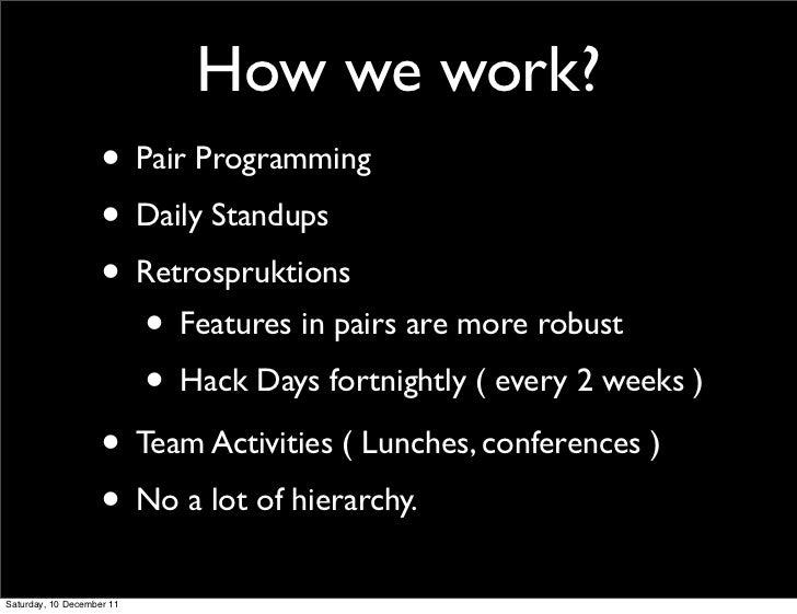 How we work?                    • Pair Programming                    • Daily Standups                    • Retrospruktion...