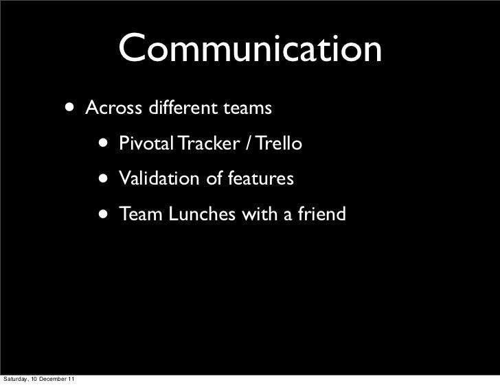 Communication                    • Across different teams                       • Pivotal Tracker / Trello                ...