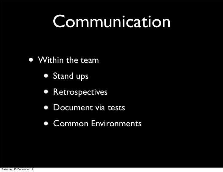 Communication                    • Within the team                       • Stand ups                       • Retrospective...