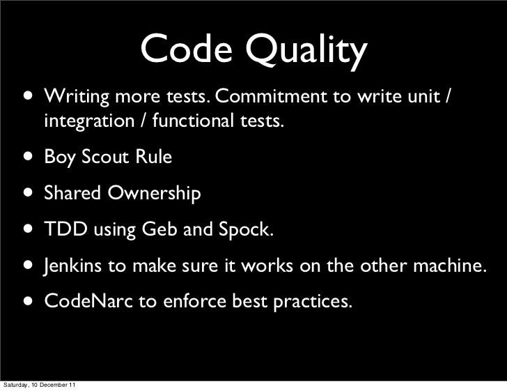 Code Quality      • Writing more tests. Commitment to write unit /             integration / functional tests.      • Boy ...