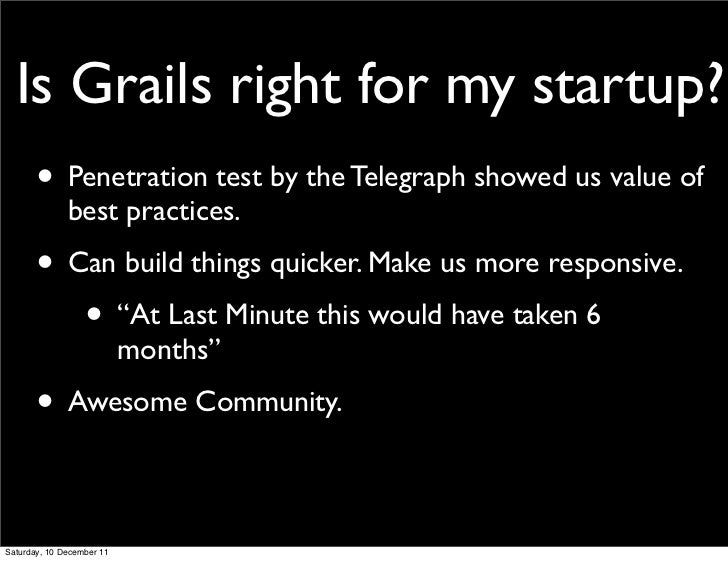 Is Grails right for my startup?       • Penetration test by the Telegraph showed us value of              best practices. ...