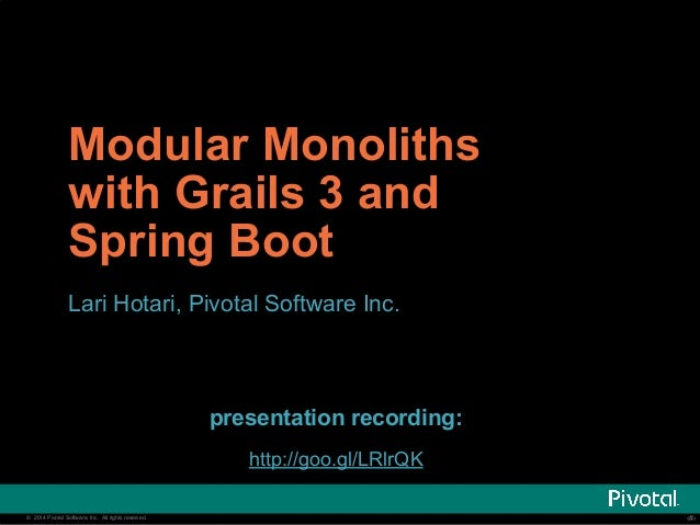 Modular Monoliths  with Grails 3 and  Spring Boot  Lari Hotari, Pivotal Software Inc.  presentation recording:  http://goo...
