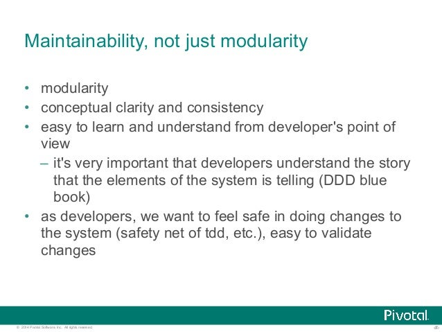 Maintainability, not just modularity  • modularity  • conceptual clarity and consistency  • easy to learn and understand f...