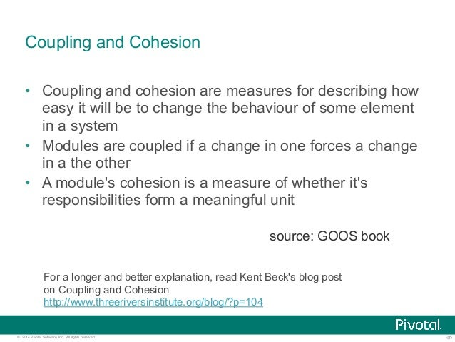 Coupling and Cohesion  • Coupling and cohesion are measures for describing how  easy it will be to change the behaviour of...