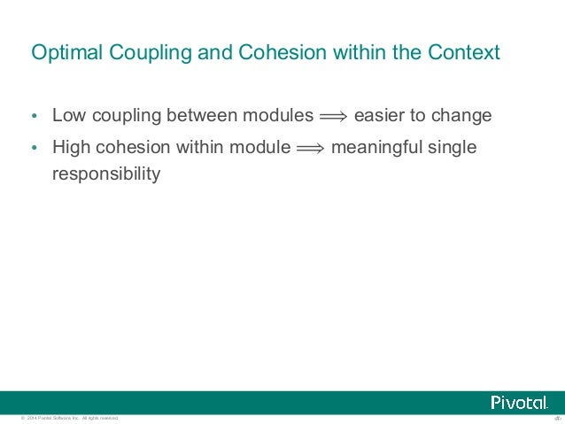 Optimal Coupling and Cohesion within the Context  • Low coupling between modules ⟹ easier to change  • High cohesion withi...