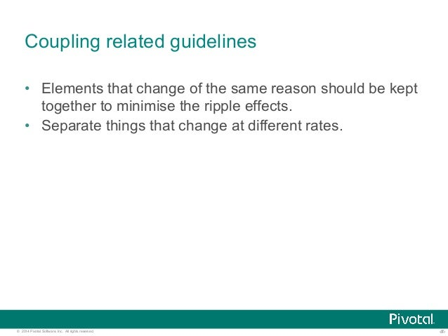 Coupling related guidelines  • Elements that change of the same reason should be kept  together to minimise the ripple eff...
