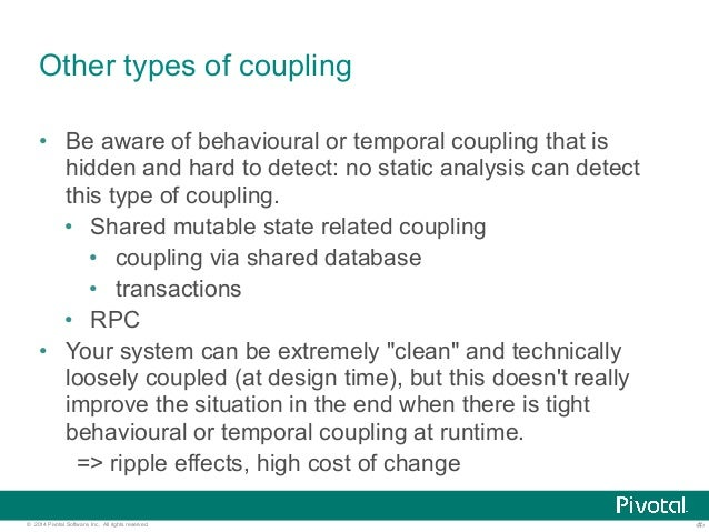 Other types of coupling  • Be aware of behavioural or temporal coupling that is  hidden and hard to detect: no static anal...