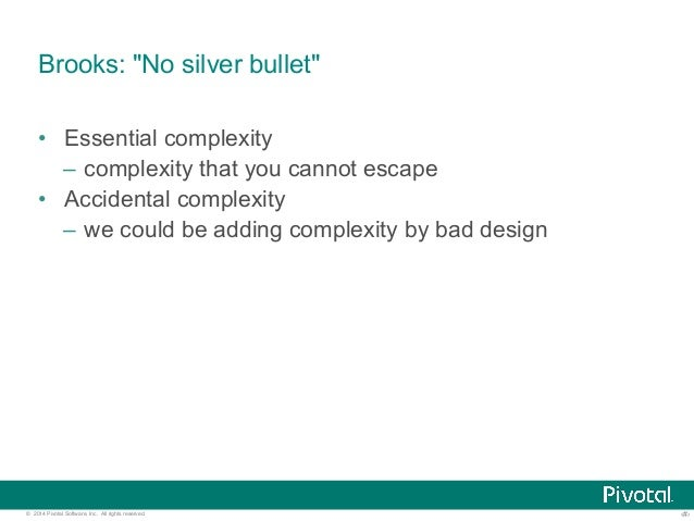 """Brooks: """"No silver bullet""""  • Essential complexity  – complexity that you cannot escape  • Accidental complexity  – we cou..."""