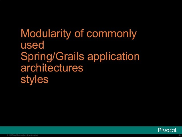 Modularity of commonly  used  Spring/Grails application  architectures  styles  © 2014 Pivotal Software, Inc. All rights r...