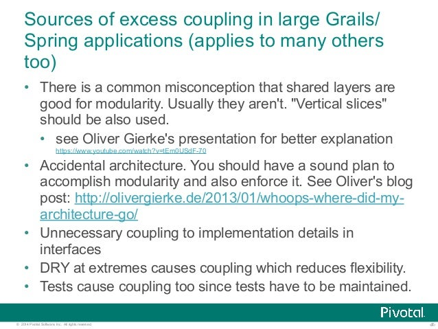 Sources of excess coupling in large Grails/  Spring applications (applies to many others  too)  • There is a common miscon...