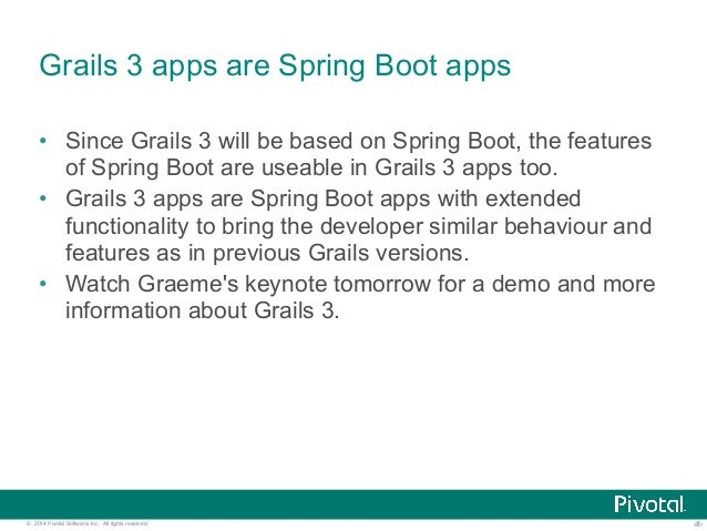 Grails 3 apps are Spring Boot apps  • Since Grails 3 will be based on Spring Boot, the features  of Spring Boot are useabl...
