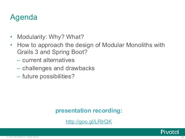 Agenda  • Modularity: Why? What?  • How to approach the design of Modular Monoliths with  Grails 3 and Spring Boot?  – cur...