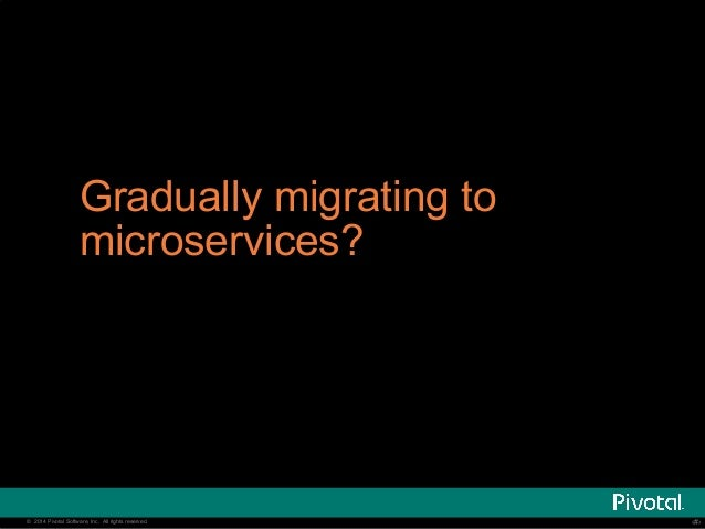Gradually migrating to  microservices?  © 2014 Pivotal Software, Inc. All rights reserved. ‹‹#››