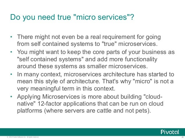 """Do you need true """"micro services""""?  • There might not even be a real requirement for going  from self contained systems to..."""