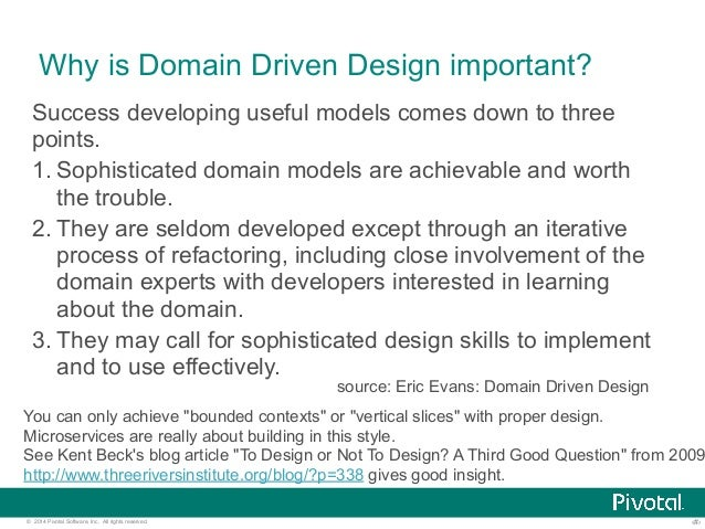 Why is Domain Driven Design important?  Success developing useful models comes down to three  points.  1. Sophisticated do...