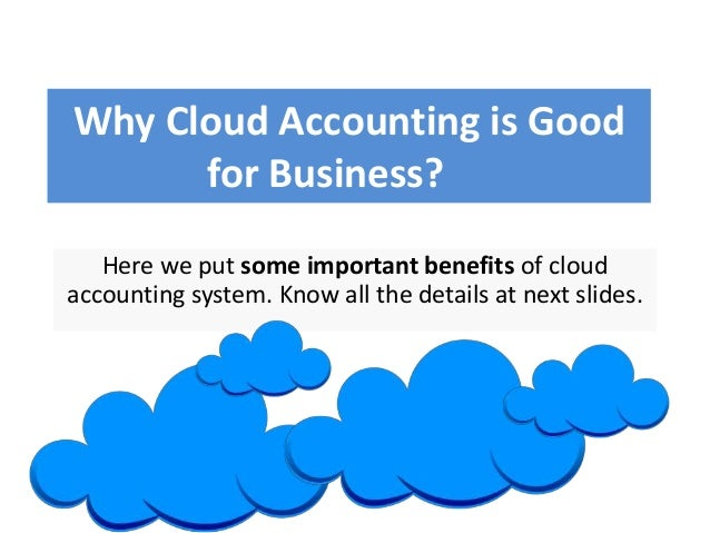 Why Cloud Accounting is Good for Business? Here we put some important benefits of cloud accounting system. Know all the de...