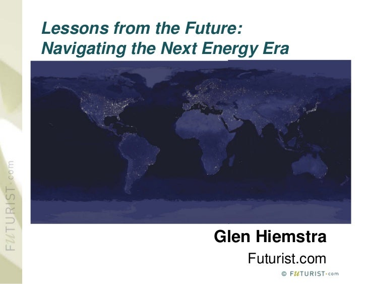 Lessons from the Future: Navigating the Next Energy Era                         Glen Hiemstra                          Fut...