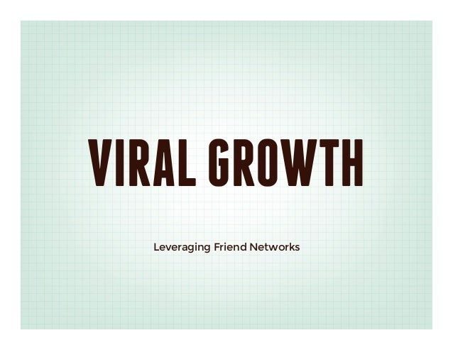 VIRAL GROWTH  Leveraging Friend Networks