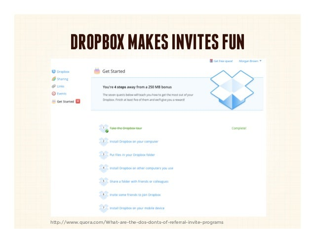 DROPBOX MAKES INVITES FUNhttp://www.quora.com/What-are-the-dos-donts-of-referral-invite-programs